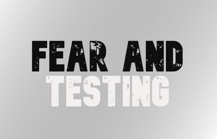 Fear and Testing